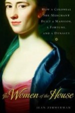 Women of the House, The : How a Colonial She-Merchant Built a Mansion, a Fortune, and a Dynastyby: Zimmerman, Jean - Product Image