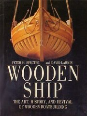 Wooden Ship :  The Art, History and Revival of Wooden Boatbuildingby: Larkin, David & Peter H. Spectre - Product Image
