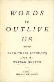 Words to outlive us: voices from the Warsaw ghettoGrynberg, Michael (editor) - Product Image