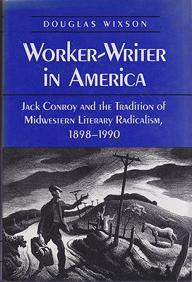 Worker-Writer in America: Jack Conroy and the Tradition of Midwestern Literary Radicalism, 1898-1990Wixson, Douglas - Product Image