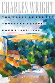 World of the Ten Thousand Things, The : Poems 1980-1990by: Wright, Charles - Product Image