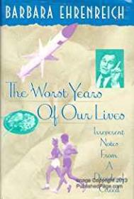 Worst Years of Our Lives, The:  Irreverent Notes From a Decade of GreedEhrenreich, Barbara - Product Image