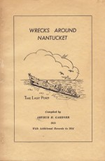 Wrecks Around Nantucket: Since the Settlement of the Island, and the Incidents Connected Therewith - Embracing Over Seven Hundred Vesselsby: Gardner, Arthur H. - Product Image