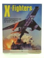 X-Fighters: Experimental and Prototype USAF Jet Fighters, XP-59 to YF-23by: Pace, Steve - Product Image