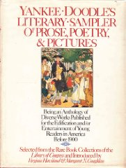 Yankee Doodle's literary sampler of prose, poetry & pictures; being an anthology of diverse works published for the edification and/or entertainment of young readers in America before 1900. Selected from the rare book collections of  - Product Image