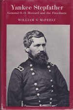 Yankee Stepfather: General O. O. Howard and the Freedmenby: McFeely, William S. - Product Image