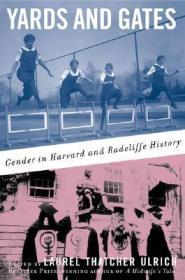 Yards and Gates: Gender in Harvard and Radcliffe Historyby: Ulrich, Laurel Thatcher (Editor) - Product Image