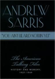 """You Ain't Heard Nothin' Yet"" - The American Talking Film History and Memory 1927-1949by: Sarris, Andrew - Product Image"