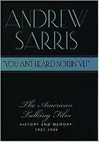 You Ain't Heard Nothin' Yet: The American Talking Film, History and Memory, 1927-1949Sarris, Andrew - Product Image