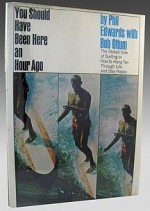 You Should Have Been Here an Hour Ago - The Stoked Side of Surfing Or How to Hang Ten Through Life and Stay Happyby: Edwards, Phil/Bob Ottum - Product Image
