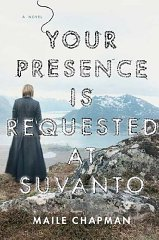 Your Presence Is Requested at Suvanto: A Novelby: Chapman, Maile - Product Image