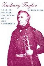 Zachary Taylor: Soldier, Planter, Statesman of the Old SouthwestBauer, K. Jack - Product Image