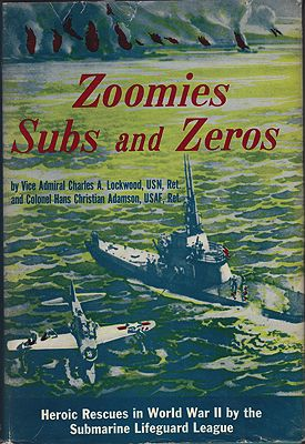 Zoomies, Subs and Zeros. Heroic Rescues in World War II by the Submarine Lifeguard LeagueLockwood, Charles A. and Hans Christian Adamson  - Product Image