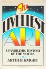 liveliest art, the: a panoramic history of the moviesby: Knight, Arthur - Product Image