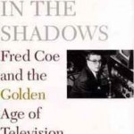 man in the shadows, The: Fred Coe and the golden age of televisionby: Krampner, Jon - Product Image