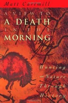 view to a death in the morning, A: hunting and nature through historyCartmill, Matt - Product Image